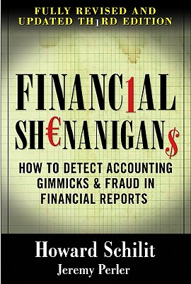 Financial Shenanigans: How to Detect Accounting Gimmicks & Fraud in Financial Reports, Third Edition - Schilit, Howard M, and Perler, Jeremy