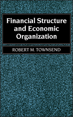 Financial Structure and Economic Organization - Townsend, Robert M