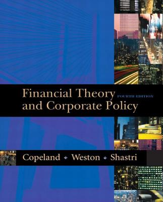 Financial Theory and Corporate Policy - Copeland, Thomas E, and Weston, J Fred, and Shastri, Kuldeep