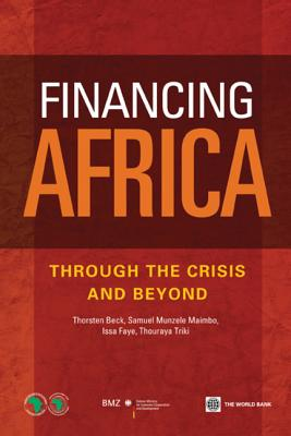 Financing Africa: Through the Crisis and Beyond - Beck, Thorsten, and Maimbo, Samuel Munzele, and Faye, Issa