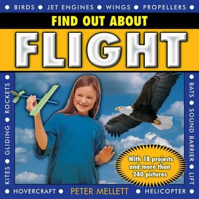 Find Out About Flight: With 18 Projects and More Than 240 Pictures - Mellett, Peter