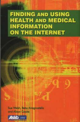Finding and Using Health and Medical Information on the Internet - Anagnostelis, Betsy, and Cooke, Alison, and Welsh, Sue