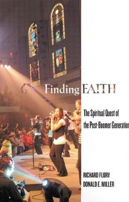 Finding Faith: The Spiritual Quest of the Post-Boomer Generation - Flory, Richard W, and Miller, Donald E