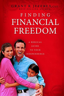 Finding Financial Freedom: A Biblical Guide to Your Independence - Jeffrey, Grant R, Dr.