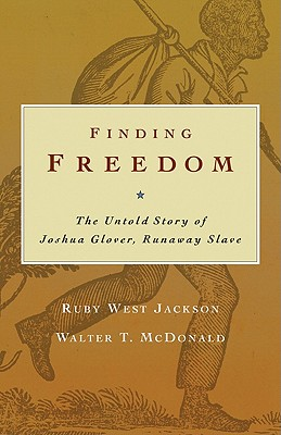 Finding Freedom: The Untold Story of Joshua Glover, Runaway Slave - Jackson, Ruby West