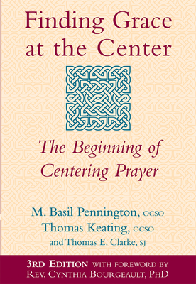 Finding Grace at the Center: The Beginning of Centering Prayer - Pennington, M Basil, Father, Ocso