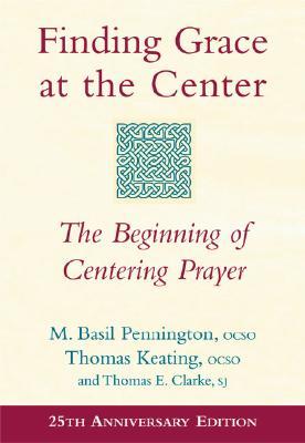 Finding Grace at the Center: The Beginning of Centering Prayer - Pennington, M Basil, Father, Ocso, and Keating, Thomas, Father, Ocso, and Clarke, Thomas E, Sj