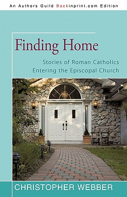 Finding Home: Stories of Roman Catholics Entering the Episcopal Church - Webber, Christopher