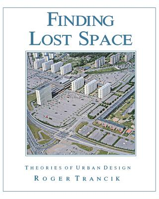 Finding Lost Space: Theories of Urban Design - Trancik, Roger