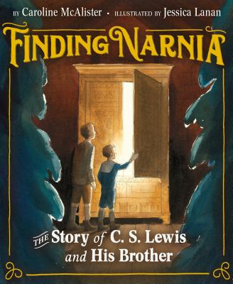 Finding Narnia: The Story of C. S. Lewis and His Brother - McAlister, Caroline