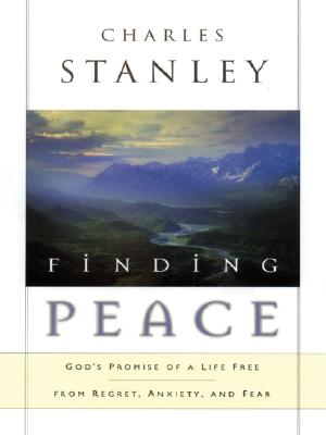 Finding Peace: God's Promise of a Life Free from Regret, Anxiety, and Fear - Stanley, Charles F, Dr.
