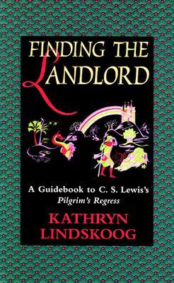 Finding the Landlord: A Guidebook to C.S. Lewis's Pilgrim's Regress - Lindskoog, Kathryn Ann, and Linsskoog, Kathryn