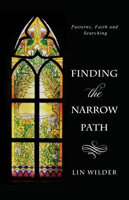 Finding the Narrow Path: Patterns, Faith and Searching - Wilder, Lin, Dr.