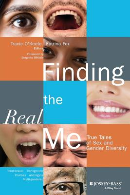 Finding the Real Me: True Tales of Sex and Gender Diversity - O'Keefe, Tracie (Editor), and Fox, Katrina (Editor)