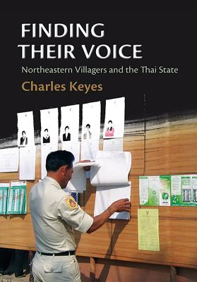 Finding Their Voice: Northeastern Villagers and the Thai State - Keyes, Charles F