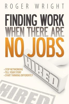 Finding Work When There Are No Jobs - Wright, Roger