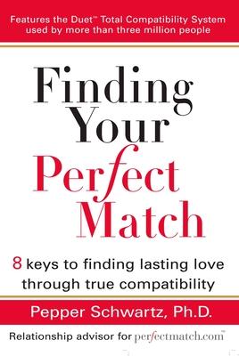 Finding Your Perfect Match - Schwartz, Pepper, Ph.D.