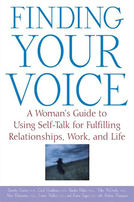 Finding Your Voice: A Woman's Guide to Using Self-Talk for Fulfilling Relationships, Work, and Life - Cantor, Dorothy, Psy.D, and Goodheart, Carol, and Haber, Sandra