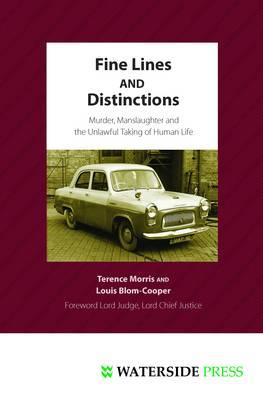 Fine Lines and Distinctions: Murder, Manslaughter and the Unlawful Taking of Human Life - Morris, Terence, Professor, and Blom-Cooper, Louis, QC