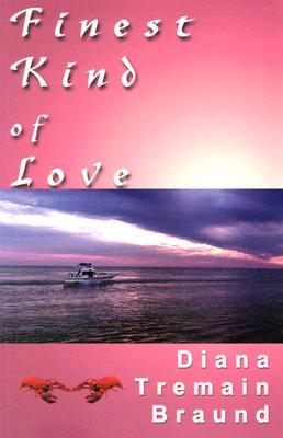 Finest Kind of Love - Braund, Diana Tremain