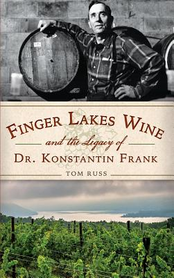 Finger Lakes Wine and the Legacy of Dr. Konstantin Frank - Russ, Tom