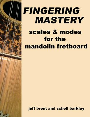 Fingering Mastery - Scales & Modes for the Mandolin Fretboard - Brent, Jeff