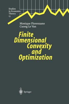 Finite Dimensional Convexity and Optimization - Florenzano, Monique, and Le Van, Cuong, and Gourdel, P. (Assisted by)