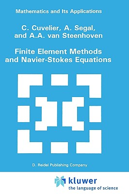 Finite Element Methods and Navier-Stokes Equations - Cuvelier, C, and Segal, A, and Van Steenhoven, A A