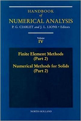 Finite Element Methods (Part 2), Numerical Methods for Solids (Part 2): Volume 4 - Ciarlet, P. G., and Lions, J. L. (Editor)