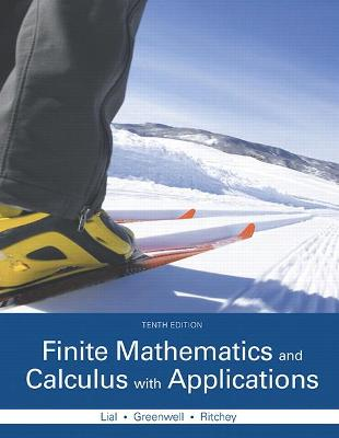 Finite Mathematics and Calculus with Applications - Lial, Margaret L., and Greenwell, Raymond N., and Ritchey, Nathan P.