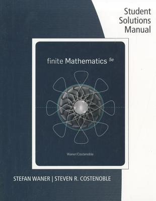 Finite Mathematics: Student Solutions Manual - Waner, Stefan, and Costenoble, Steven R