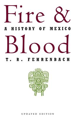 Fire and Blood: A History of Mexico - Fehrenbach, T R