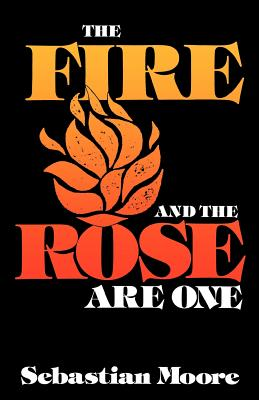 Fire and the Rose are One - Moore, Sebastian