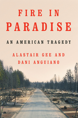 Fire in Paradise: An American Tragedy - Gee, Alastair, and Anguiano, Dani