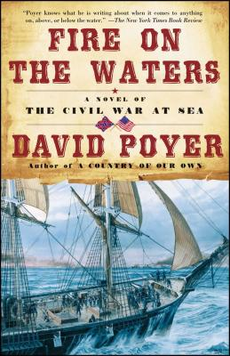 Fire on the Waters: A Novel of the Civil War at Sea - Poyer, David