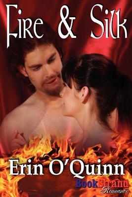 Fire & Silk (Bookstrand Publishing Romance) - O'Quinn, Erin