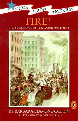 Fire!: The Beginnings of the Labor Movement - Goldin, Barbara Diamond