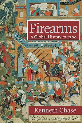 Firearms: A Global History to 1700 - Chase, Kenneth