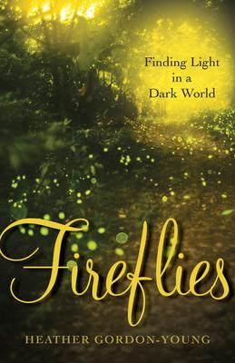 Fireflies: Finding Light in a Dark World - Gordon-Young, Heather