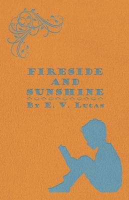 Fireside and Sunshine - Lucas, E V