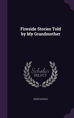 Fireside Stories Told by My Grandmother - Saville, Edith
