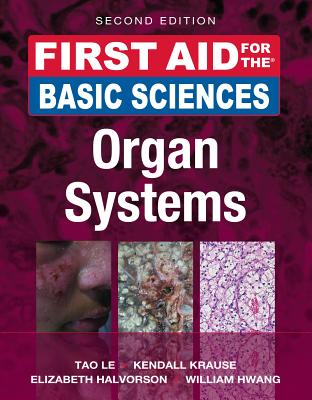 First Aid for the Basic Sciences: Organ Systems, Second Edition - Le, Tao, and Krause, Kendall