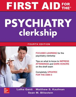 First Aid for the Psychiatry Clerkship, Fourth Edition - Ganti, Latha, and Kaufman, Matthew, and Blitzstein, Sean