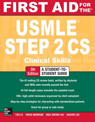 First Aid for the USMLE Step 2 CS, Fifth Edition - Le, Tao, M.D., and Bhushan, Vikas, M.D.