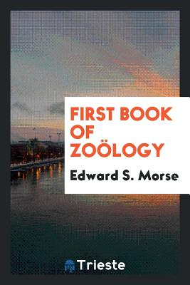 First Book of Zoology - Morse, Edward S