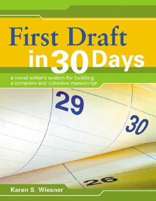 First Draft in 30 Days: A Novel Writer's System for Building a Complete and Cohesive Manuscript - Wiesner, Karen S