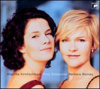 First Encounter - Angelika Kirchschlager (mezzo-soprano); Barbara Bonney (soprano); Malcolm Martineau (piano)