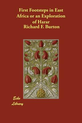 First Footsteps in East Africa or an Exploration of Harar - Burton, Richard F