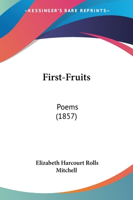 First-Fruits: Poems (1857) - Mitchell, Elizabeth Harcourt Rolls