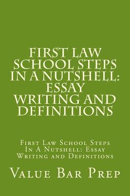 First Law School Steps in a Nutshell: Essay Writing and Definitions: First Law School Steps in a Nutshell: Essay Writing and Definitions - Prep, Value Bar